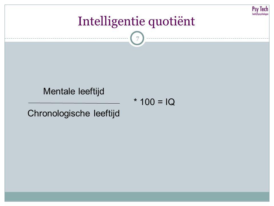 77 Intelligentie quotiënt Mentale leeftijd Chronologische leeftijd * 100 = IQ