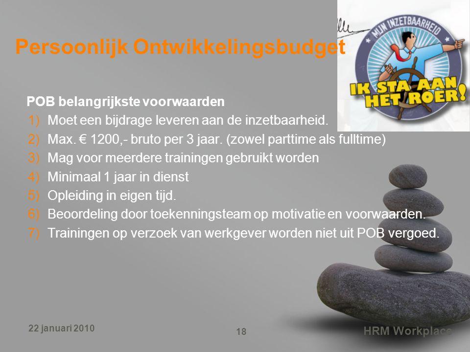HRM Workplace 18 22 januari 2010 POB belangrijkste voorwaarden 1)Moet een bijdrage leveren aan de inzetbaarheid. 2)Max. € 1200,- bruto per 3 jaar. (zo