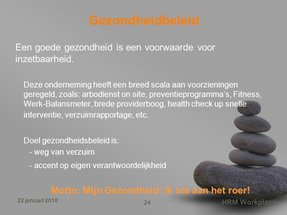 HRM Workplace 24 22 januari 2010 Gezondheidbeleid Een goede gezondheid is een voorwaarde voor inzetbaarheid.