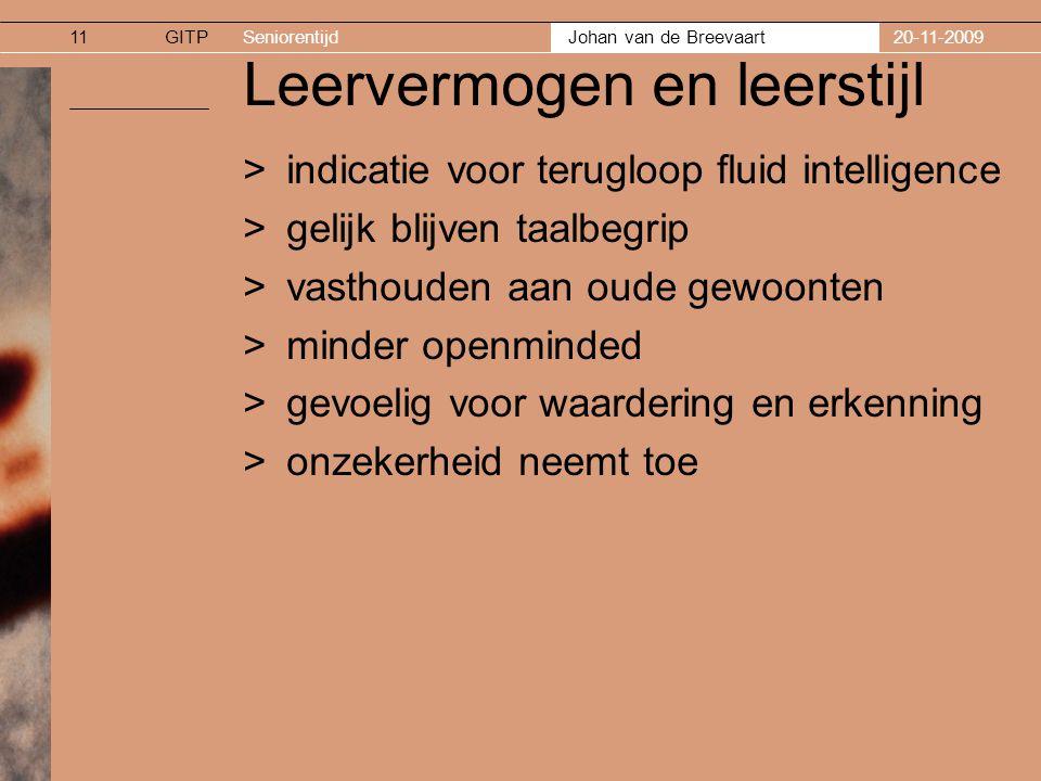 GITPSeniorentijd Johan van de Breevaart 20-11-200911 Leervermogen en leerstijl >indicatie voor terugloop fluid intelligence >gelijk blijven taalbegrip