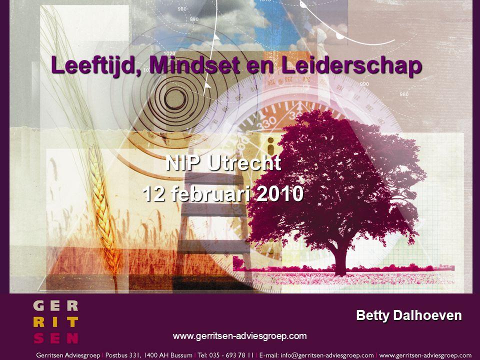www.gerritsen-adviesgroep.com Leeftijd, Mindset en Leiderschap NIP Utrecht 12 februari 2010 Betty Dalhoeven