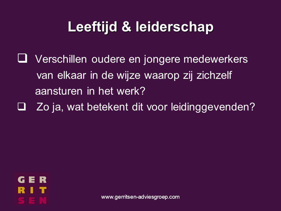 www.gerritsen-adviesgroep.com Leeftijd & leiderschap  Verschillen oudere en jongere medewerkers van elkaar in de wijze waarop zij zichzelf aansturen in het werk.