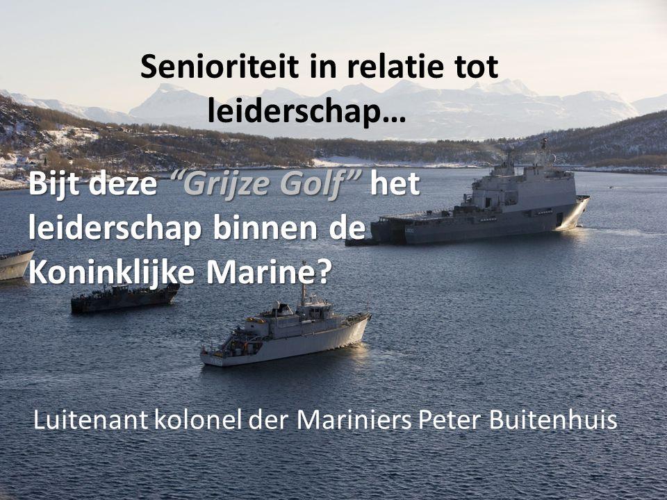 """Senioriteit in relatie tot leiderschap… Luitenant kolonel der Mariniers Peter Buitenhuis Bijt deze """"Grijze Golf"""" het leiderschap binnen de Koninklijke"""