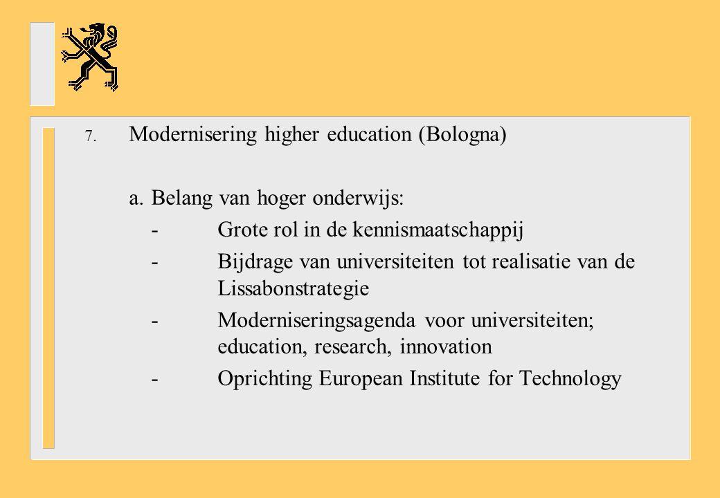 7. Modernisering higher education (Bologna) a.Belang van hoger onderwijs: -Grote rol in de kennismaatschappij -Bijdrage van universiteiten tot realisa