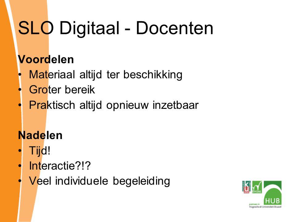 SLO Digitaal - Docenten Voordelen Materiaal altijd ter beschikking Groter bereik Praktisch altijd opnieuw inzetbaar Nadelen Tijd.