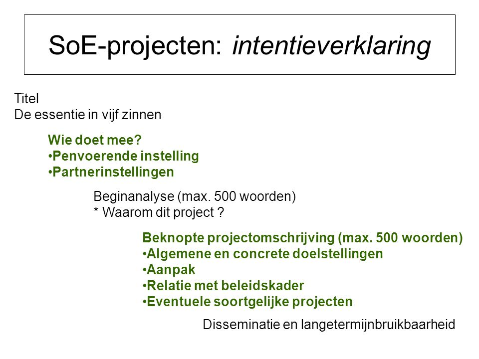 SoE-projecten: intentieverklaring Titel De essentie in vijf zinnen Wie doet mee.