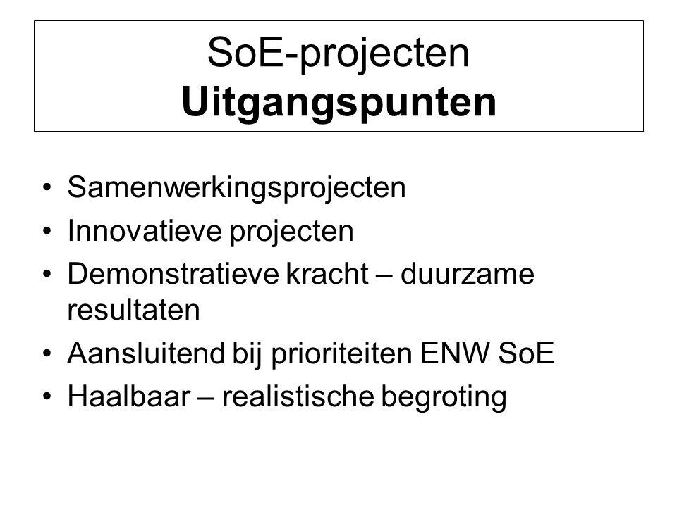 SoE-projecten Uitgangspunten Samenwerkingsprojecten Innovatieve projecten Demonstratieve kracht – duurzame resultaten Aansluitend bij prioriteiten ENW SoE Haalbaar – realistische begroting