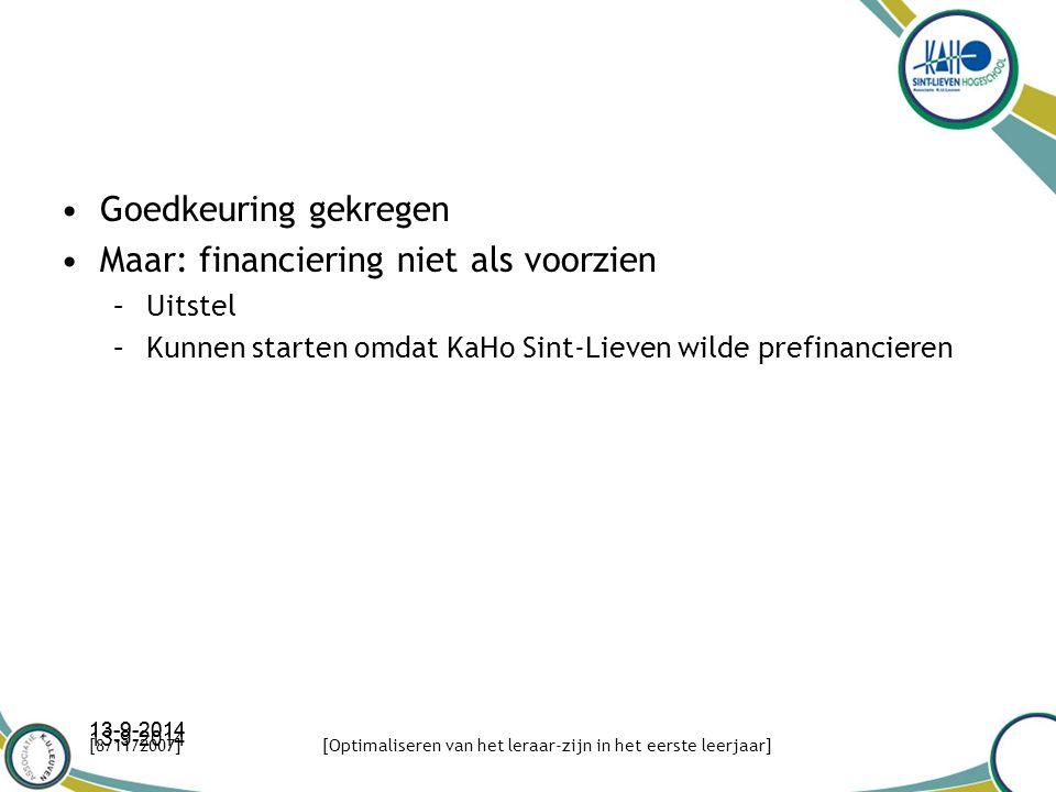Goedkeuring gekregen Maar: financiering niet als voorzien –Uitstel –Kunnen starten omdat KaHo Sint-Lieven wilde prefinancieren 13-9-2014 [8/11/2007][Optimaliseren van het leraar-zijn in het eerste leerjaar]
