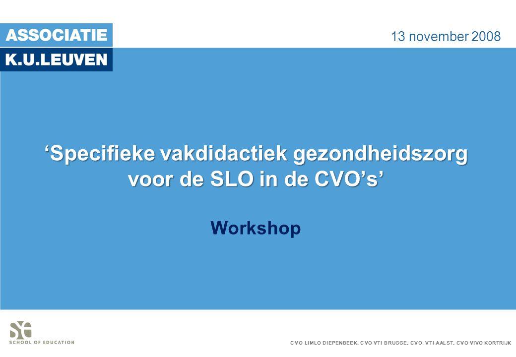 'Specifieke vakdidactiek gezondheidszorg voor de SLO in de CVO's' 'Specifieke vakdidactiek gezondheidszorg voor de SLO in de CVO's' Workshop 13 novemb