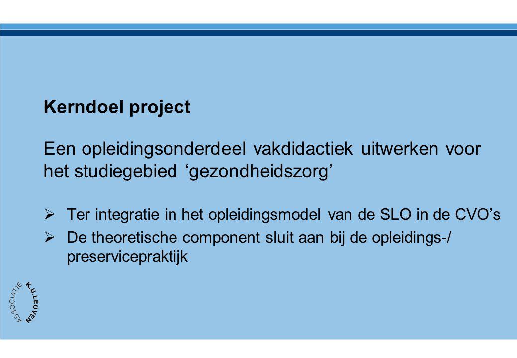 Kerndoel project Een opleidingsonderdeel vakdidactiek uitwerken voor het studiegebied 'gezondheidszorg'  Ter integratie in het opleidingsmodel van de