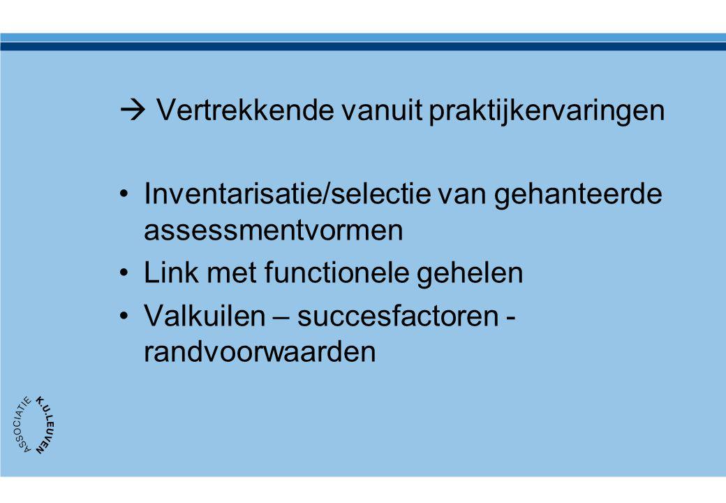  Vertrekkende vanuit praktijkervaringen Inventarisatie/selectie van gehanteerde assessmentvormen Link met functionele gehelen Valkuilen – succesfactoren - randvoorwaarden