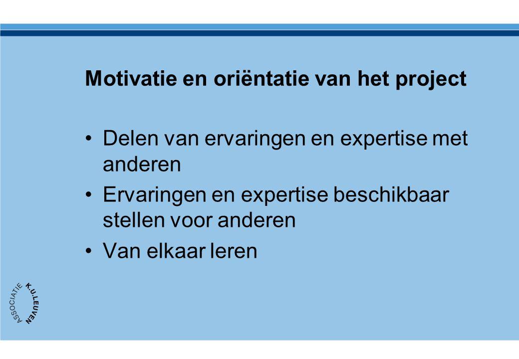 Motivatie en oriëntatie van het project Delen van ervaringen en expertise met anderen Ervaringen en expertise beschikbaar stellen voor anderen Van elkaar leren