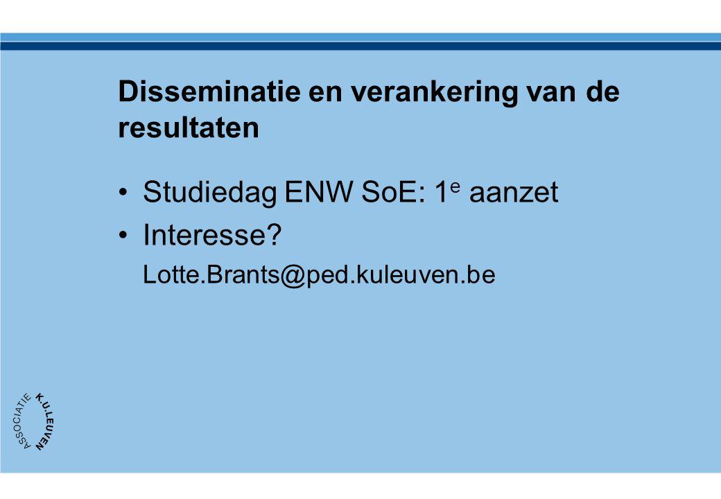 Disseminatie en verankering van de resultaten Studiedag ENW SoE: 1 e aanzet Interesse.