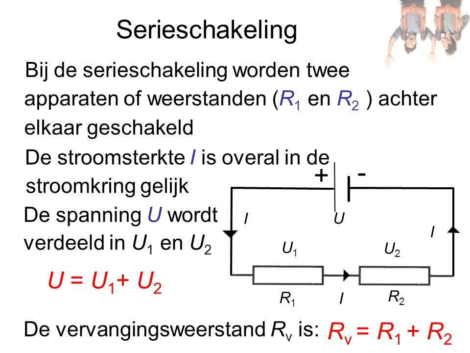R2R2 I = I 1 + I 2 Parallelschakeling I2I2 R1R1 I1I1 I U Bij de parallelschakeling worden twee weerstanden (R 1 en R 2 ) naast elkaar geschakeld De spanning U is over beide weerstanden gelijk De stroomsterkte I wordt verdeeld in I 1 en I 2 De vervangingsweerstand R v is: