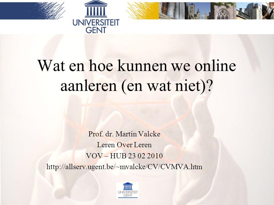 Wat en hoe kunnen we online aanleren (en wat niet)? Prof. dr. Martin Valcke Leren Over Leren VOV – HUB 23 02 2010 http://allserv.ugent.be/~mvalcke/CV/