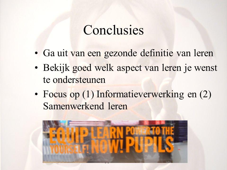Conclusies Ga uit van een gezonde definitie van leren Bekijk goed welk aspect van leren je wenst te ondersteunen Focus op (1) Informatieverwerking en