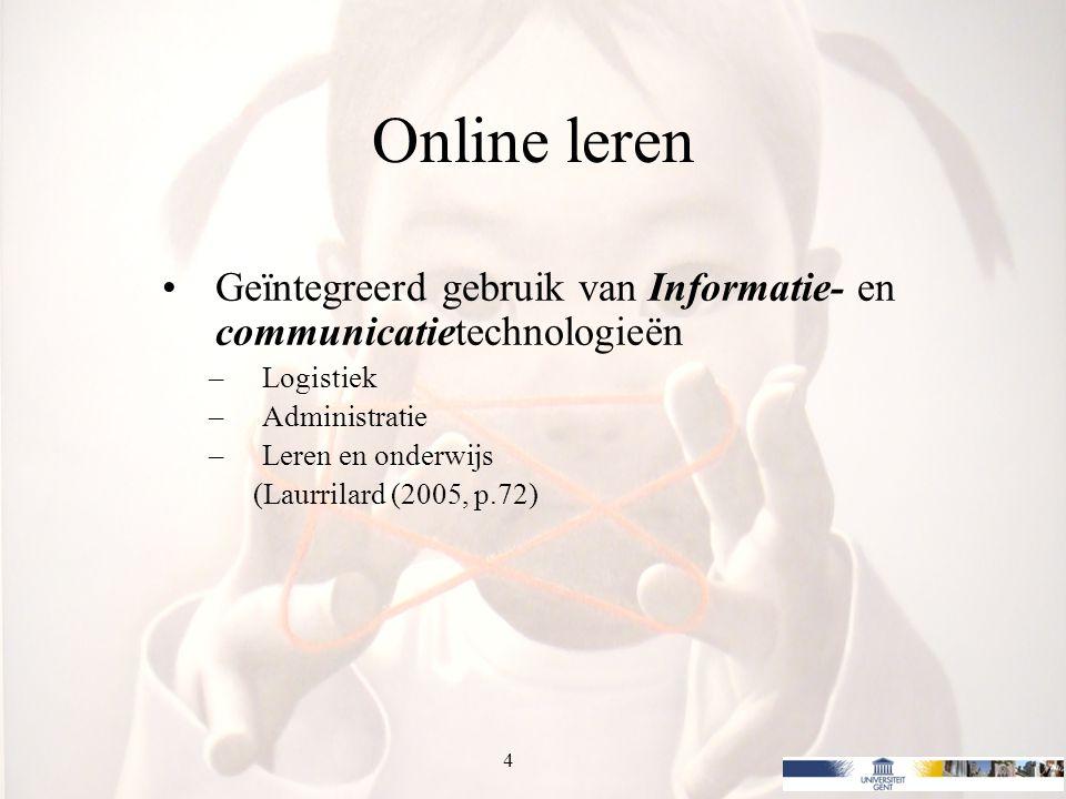 4 Online leren Geïntegreerd gebruik van Informatie- en communicatietechnologieën –Logistiek –Administratie –Leren en onderwijs (Laurrilard (2005, p.72)