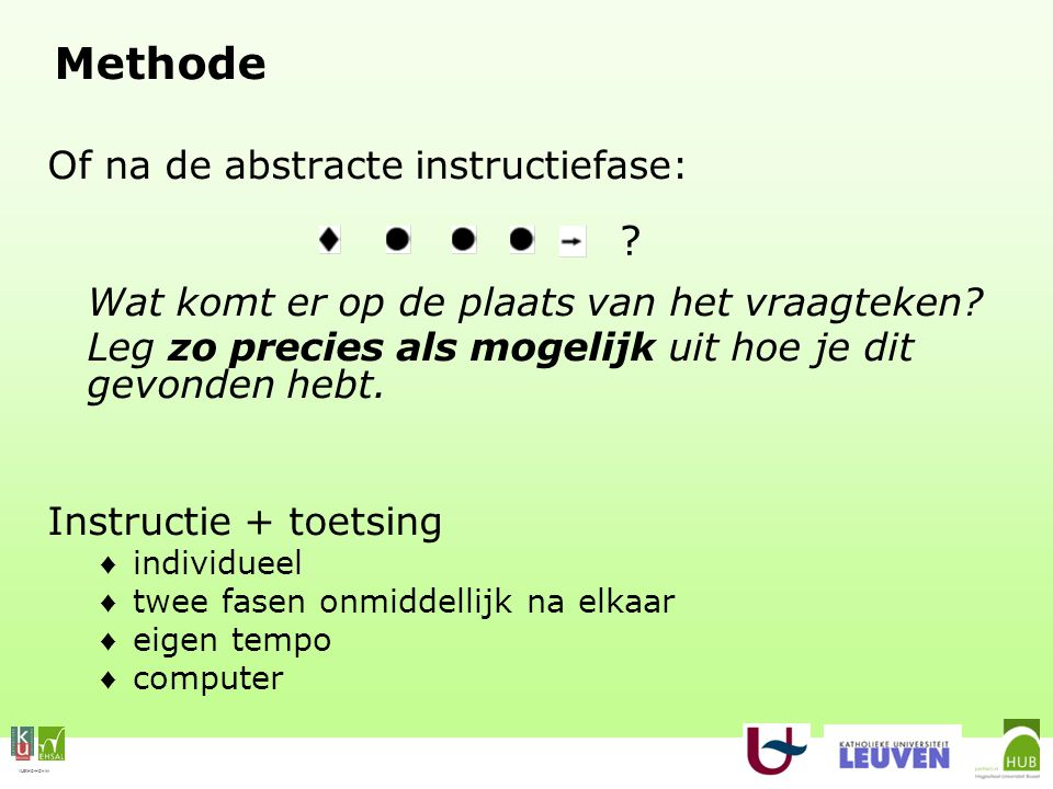 VLEKHO-HONIM Methode Of na de abstracte instructiefase: Wat komt er op de plaats van het vraagteken? Leg zo precies als mogelijk uit hoe je dit gevond