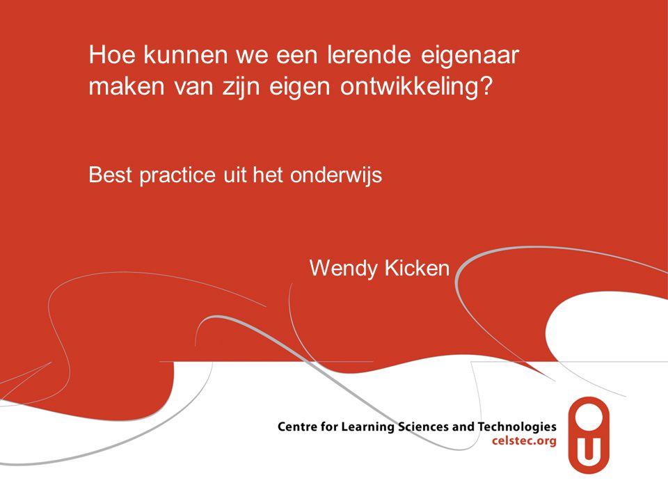 Hoe kunnen we een lerende eigenaar maken van zijn eigen ontwikkeling? Best practice uit het onderwijs Wendy Kicken