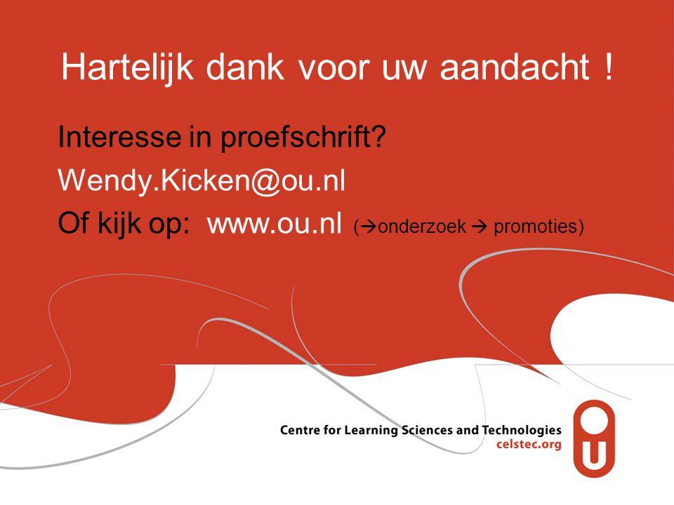 Hartelijk dank voor uw aandacht ! Interesse in proefschrift? Wendy.Kicken@ou.nl Of kijk op: www.ou.nl (  onderzoek  promoties)