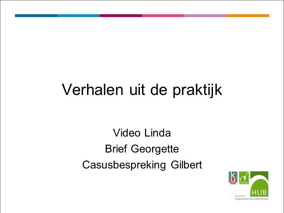 Verhalen uit de praktijk Video Linda Brief Georgette Casusbespreking Gilbert