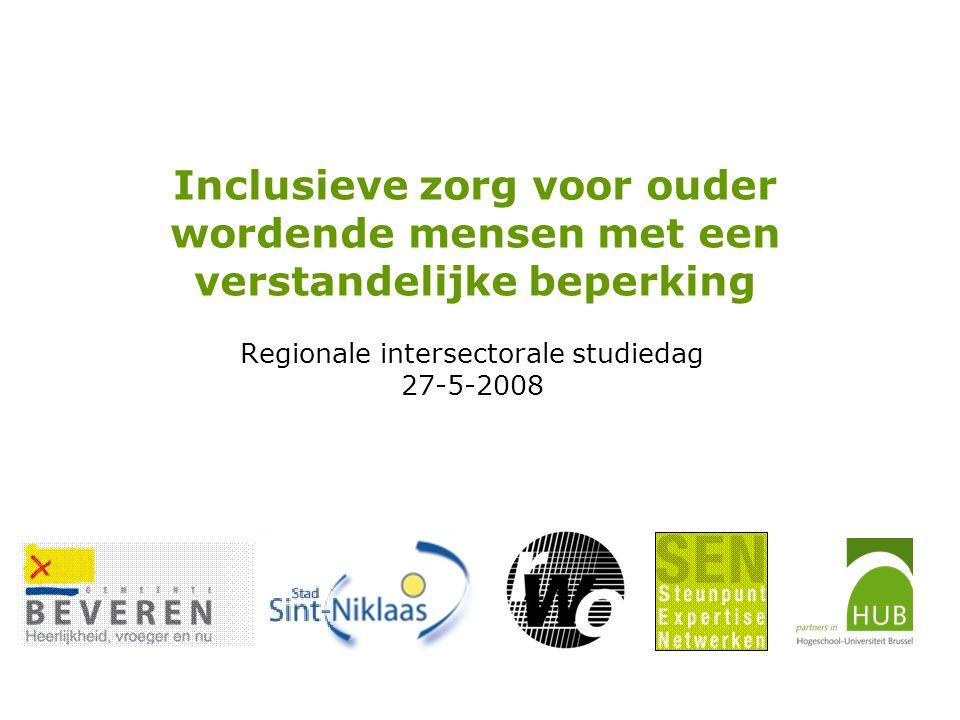 Inclusieve zorg voor ouder wordende mensen met een verstandelijke beperking Regionale intersectorale studiedag 27-5-2008