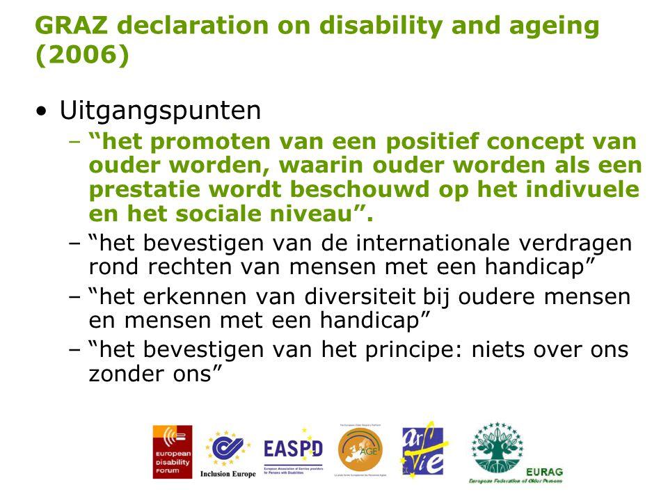 """GRAZ declaration on disability and ageing (2006) Uitgangspunten –""""het promoten van een positief concept van ouder worden, waarin ouder worden als een"""