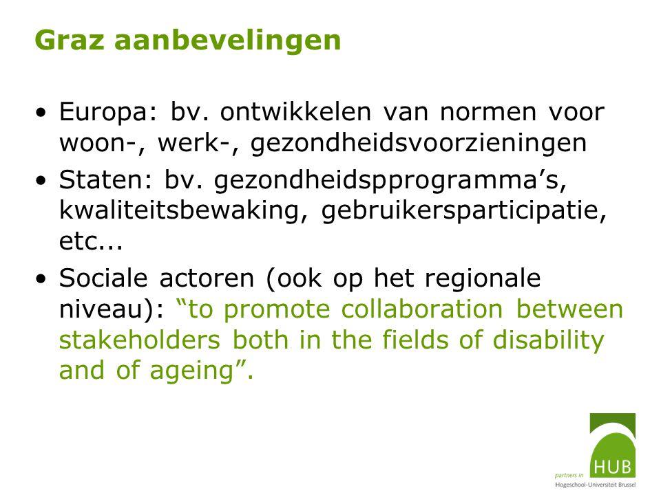 Graz aanbevelingen Europa: bv. ontwikkelen van normen voor woon-, werk-, gezondheidsvoorzieningen Staten: bv. gezondheidspprogramma's, kwaliteitsbewak