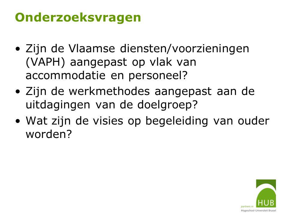 Onderzoeksvragen Zijn de Vlaamse diensten/voorzieningen (VAPH) aangepast op vlak van accommodatie en personeel? Zijn de werkmethodes aangepast aan de