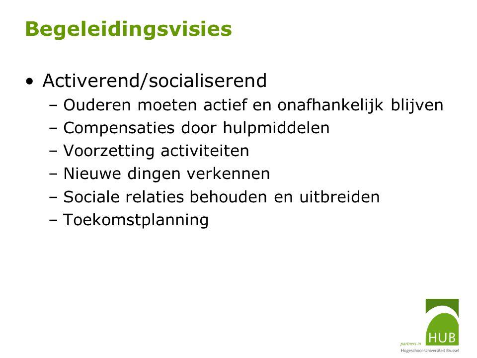 Begeleidingsvisies Activerend/socialiserend –Ouderen moeten actief en onafhankelijk blijven –Compensaties door hulpmiddelen –Voorzetting activiteiten