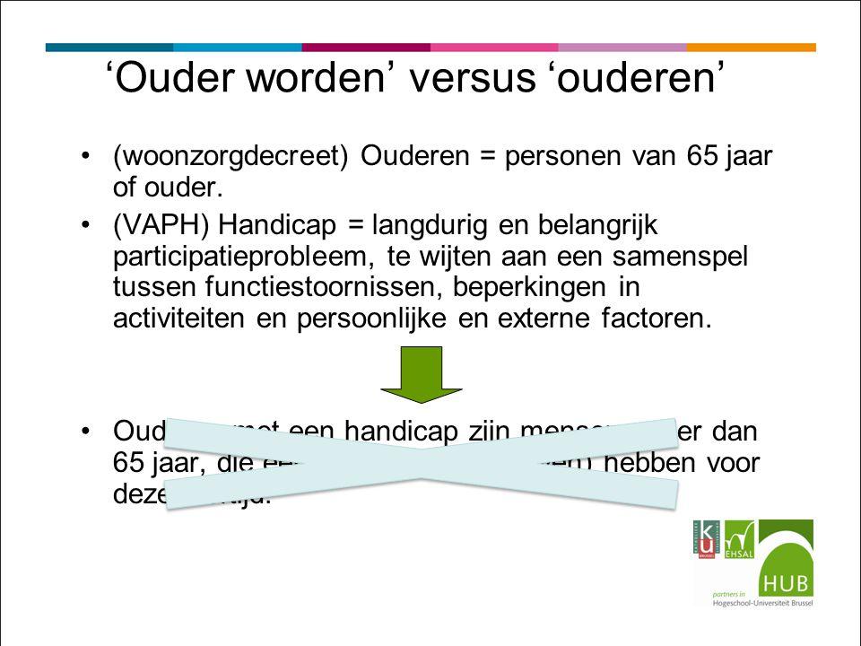 'Ouder worden' versus 'ouderen' (woonzorgdecreet) Ouderen = personen van 65 jaar of ouder.