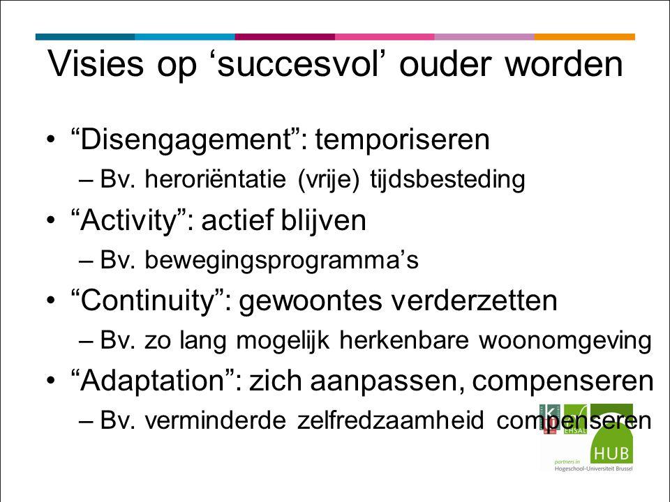 Visies op 'succesvol' ouder worden Disengagement : temporiseren –Bv.