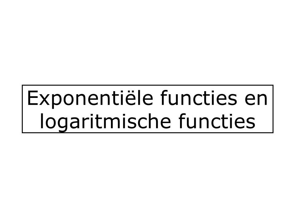 Bijzondere grondtallen voorbeeld: log 10 000 = 10 log 10 000 = 10 log 10 4 = 4 g = 10: decimale of Briggse logaritme: 10 log = log g = e = 2.71…: natuurlijke of Neperiaanse logaritme: e log = ln voorbeeld: ln (1/e 3 )= e log e 3 = 3 Beide staan op rekenmachine.