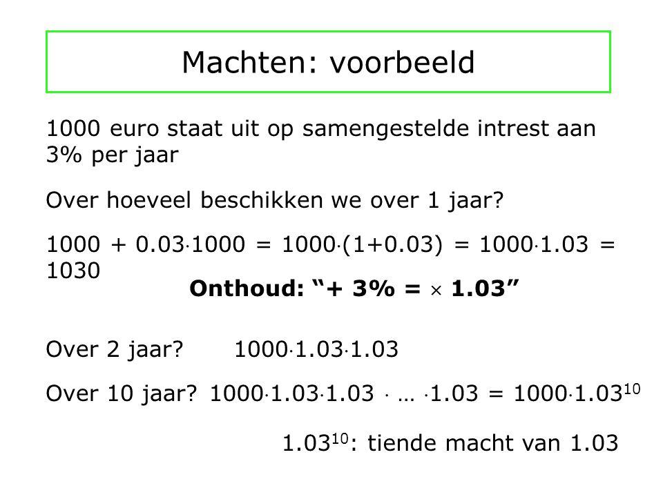 Machten: voorbeeld 1000 euro staat uit op samengestelde intrest aan 3% per jaar Over hoeveel beschikken we over 1 jaar.