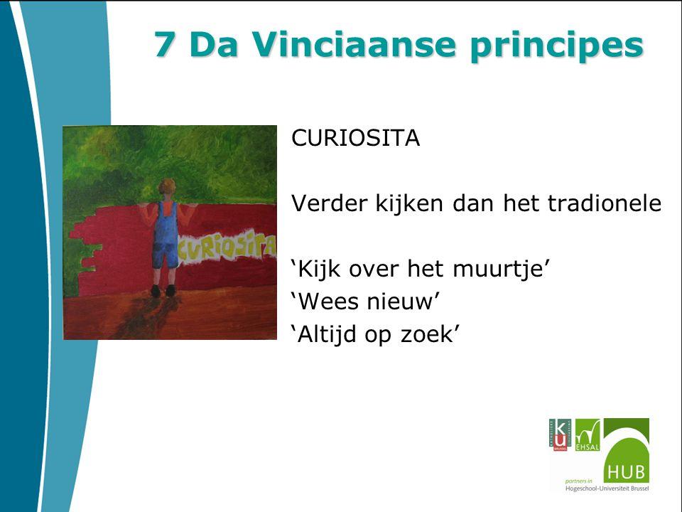 7 Da Vinciaanse principes CURIOSITA Verder kijken dan het tradionele 'Kijk over het muurtje' 'Wees nieuw' 'Altijd op zoek'