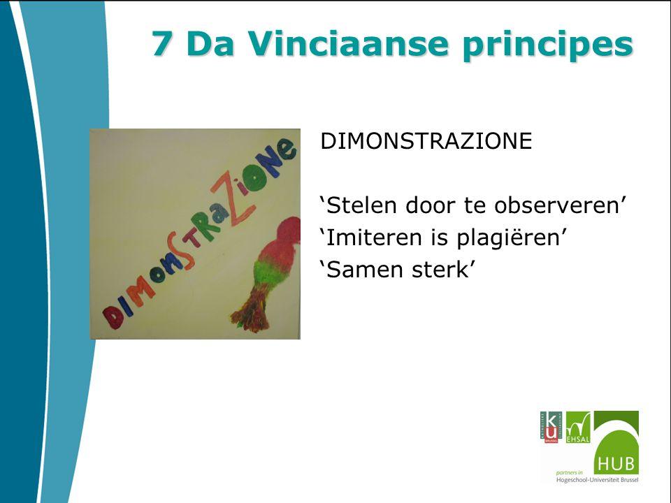 7 Da Vinciaanse principes DIMONSTRAZIONE 'Stelen door te observeren' 'Imiteren is plagiëren' 'Samen sterk'