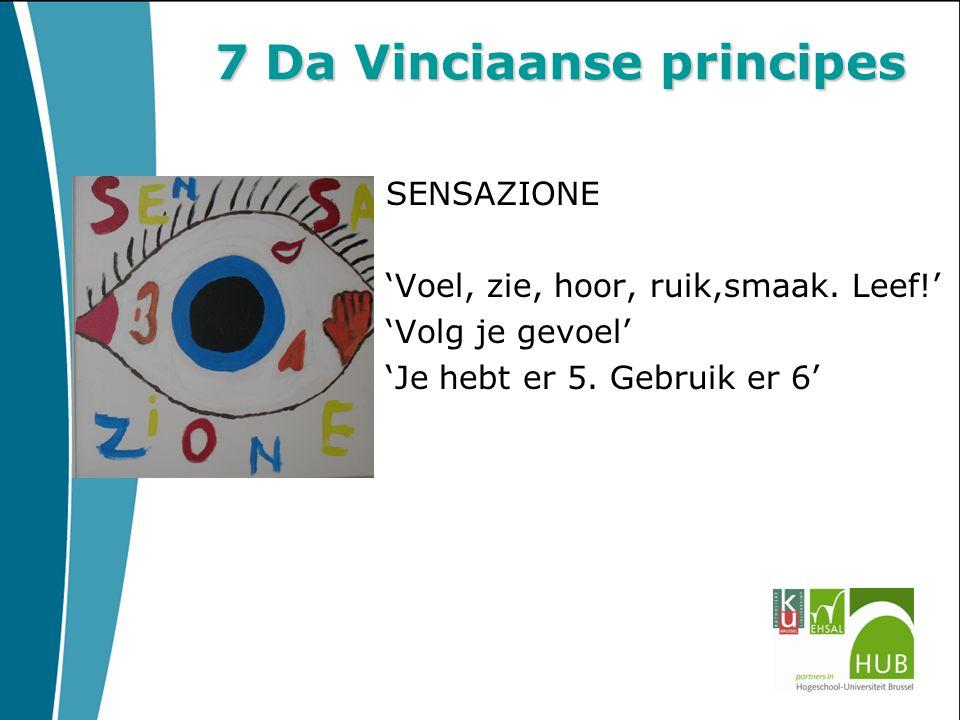 7 Da Vinciaanse principes SENSAZIONE 'Voel, zie, hoor, ruik,smaak. Leef!' 'Volg je gevoel' 'Je hebt er 5. Gebruik er 6'
