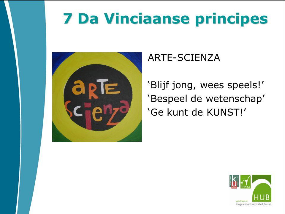 7 Da Vinciaanse principes ARTE-SCIENZA 'Blijf jong, wees speels!' 'Bespeel de wetenschap' 'Ge kunt de KUNST!'