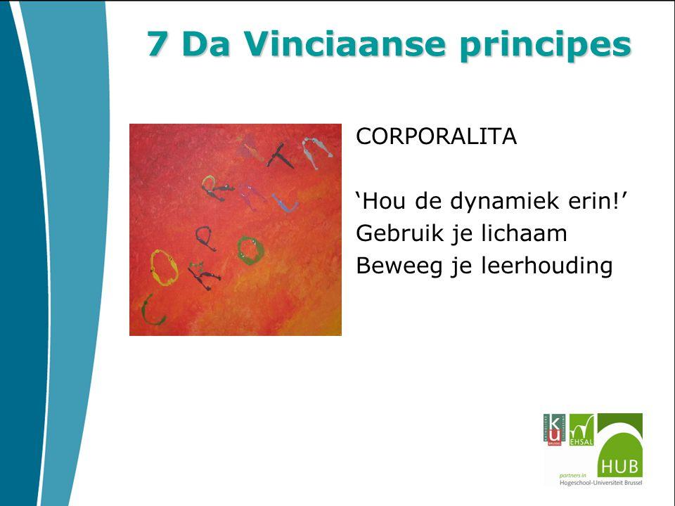 7 Da Vinciaanse principes CORPORALITA 'Hou de dynamiek erin!' Gebruik je lichaam Beweeg je leerhouding