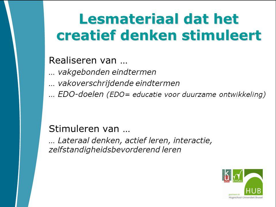 Lesmateriaal dat het creatief denken stimuleert Realiseren van … … vakgebonden eindtermen … vakoverschrijdende eindtermen … EDO-doelen (EDO= educatie