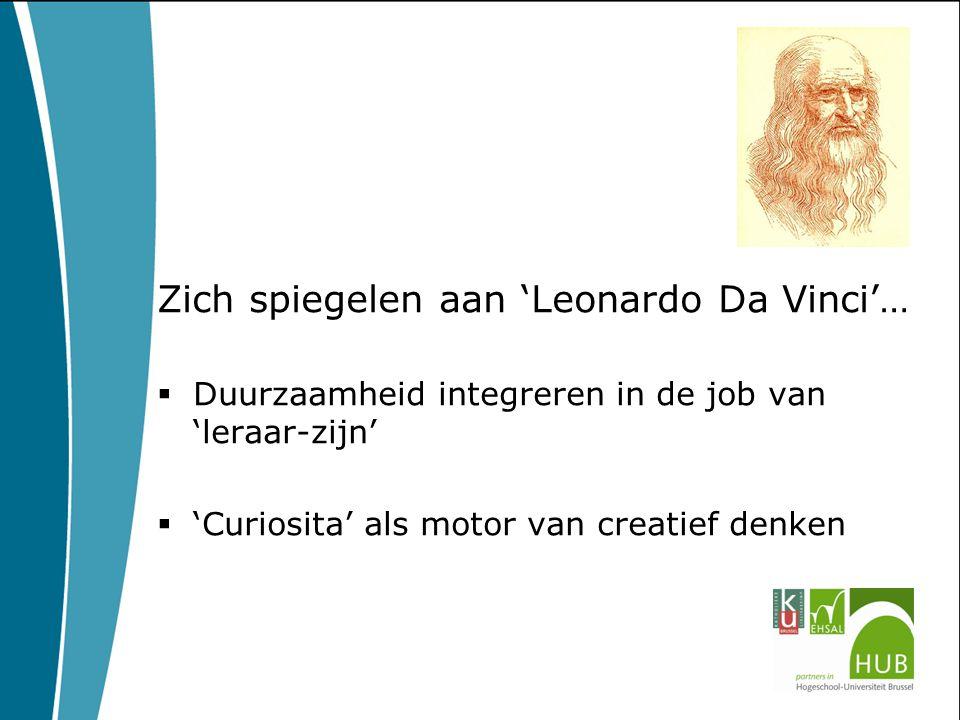 Zich spiegelen aan 'Leonardo Da Vinci'…  Duurzaamheid integreren in de job van 'leraar-zijn'  'Curiosita' als motor van creatief denken