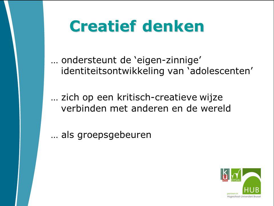 Creatief denken … ondersteunt de 'eigen-zinnige' identiteitsontwikkeling van 'adolescenten' … zich op een kritisch-creatieve wijze verbinden met anderen en de wereld … als groepsgebeuren