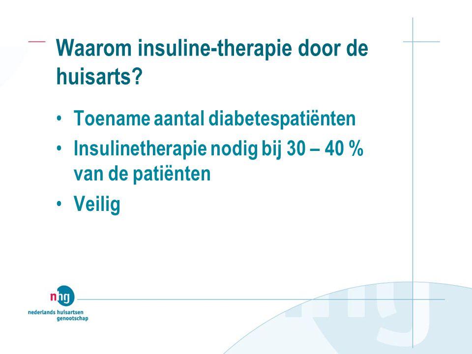 Waarom insuline-therapie door de huisarts? Toename aantal diabetespatiënten Insulinetherapie nodig bij 30 – 40 % van de patiënten Veilig