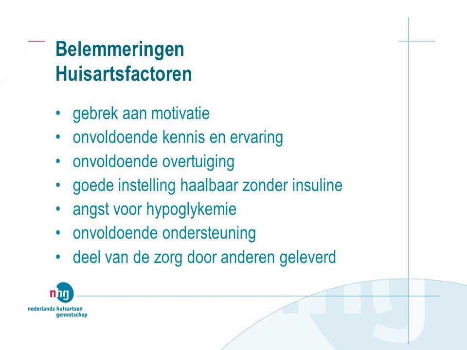 Belemmeringen Huisartsfactoren gebrek aan motivatie onvoldoende kennis en ervaring onvoldoende overtuiging goede instelling haalbaar zonder insuline a