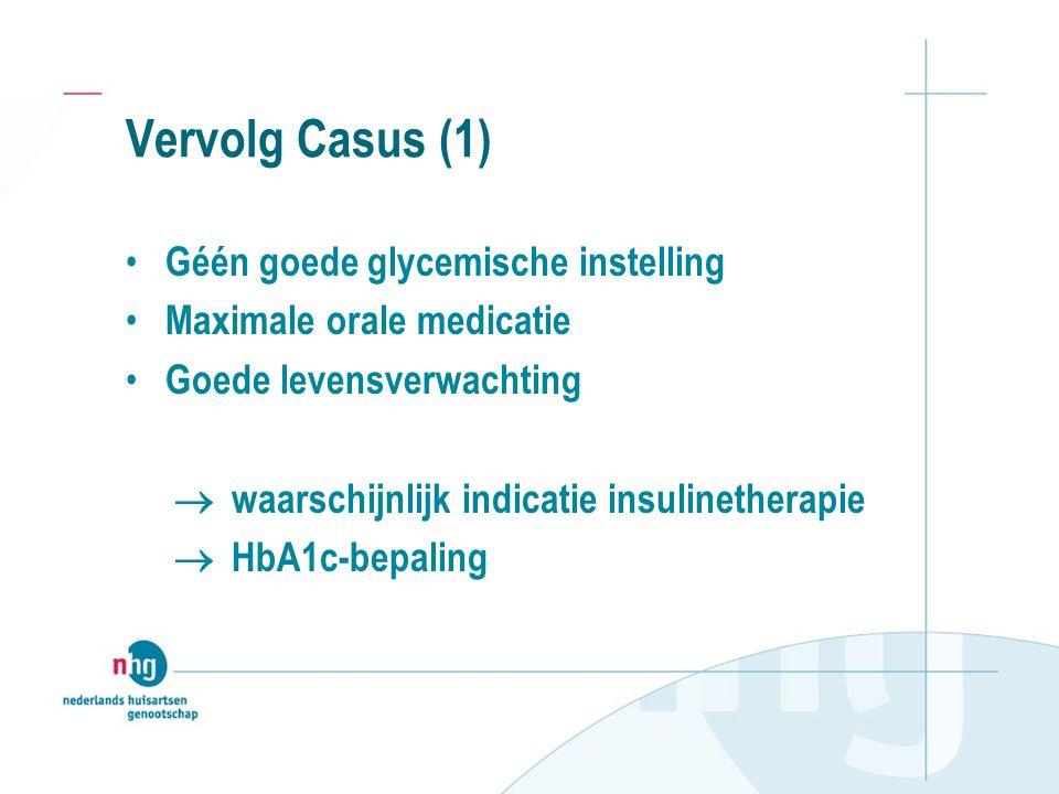 Vervolg Casus (1) Géén goede glycemische instelling Maximale orale medicatie Goede levensverwachting  waarschijnlijk indicatie insulinetherapie  HbA