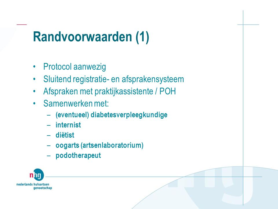 Randvoorwaarden (1) Protocol aanwezig Sluitend registratie- en afsprakensysteem Afspraken met praktijkassistente / POH Samenwerken met: – (eventueel)