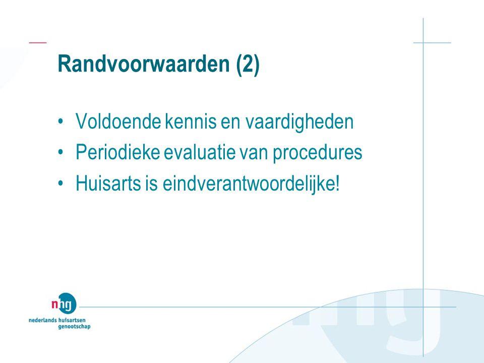 Randvoorwaarden (2) Voldoende kennis en vaardigheden Periodieke evaluatie van procedures Huisarts is eindverantwoordelijke!