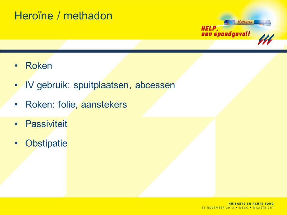 Heroïne / methadon Roken IV gebruik: spuitplaatsen, abcessen Roken: folie, aanstekers Passiviteit Obstipatie