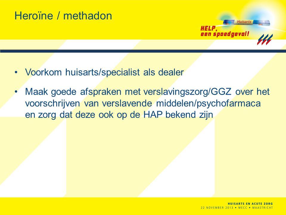 Heroïne / methadon Voorkom huisarts/specialist als dealer Maak goede afspraken met verslavingszorg/GGZ over het voorschrijven van verslavende middelen