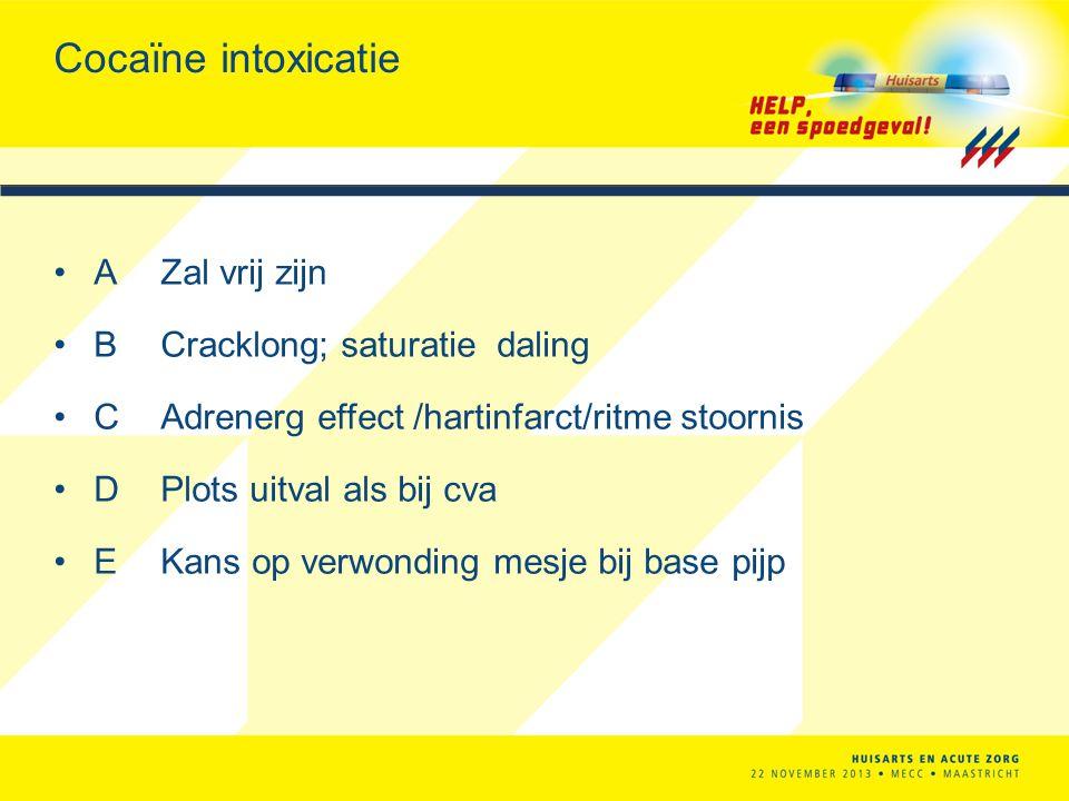 Cocaïne intoxicatie A Zal vrij zijn B Cracklong; saturatie daling C Adrenerg effect /hartinfarct/ritme stoornis DPlots uitval als bij cva E Kans op ve